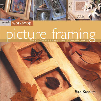 Picture Framing: The Art of Picture Framing in Over 25 Beautiful Projects - Craft Workshop (Paperback)