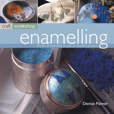 Enamelling: The Art of Enamelling in Over 25 Beautiful Projects - Craft Workshop (Paperback)