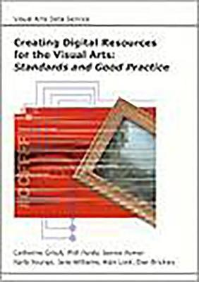 Creating Digital Resources for the Visual Arts: Standards and Good Practice - Archaeology Data Service & Digital Antiquity Guides to Good Practice (Paperback)