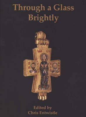 Through a Glass Brightly: Studies in Byzantine and Medieval Art and Archaeology Presented to David Buckton (Hardback)