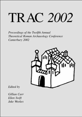 TRAC 2002: Proceedings of the Twelfth Annual Theoretical Roman Archaeology Conference, Kent 2002 - TRAC (Paperback)