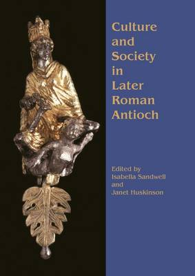 Culture and Society in Later Roman Antioch (Paperback)