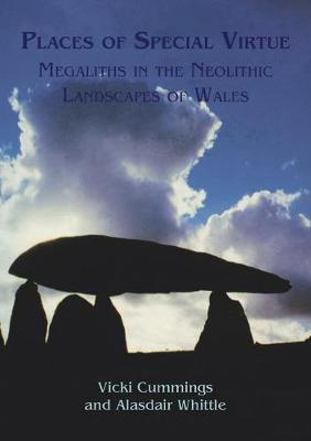 Places of Special Virtue: Megaliths in the Neolithic landscapes of Wales - Cardiff Studies in Archaeology 16 (Paperback)