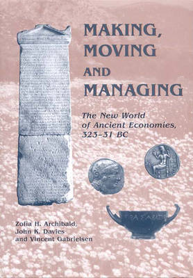 Making, Moving and Managing: The New World of Ancient Economies, 323-31 BC (Hardback)