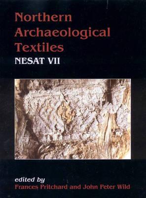 Northern Archaeological Textiles, NESAT VII: NESAT VII - Textile Symposium in Edinburgh, 5th-7th May 1999 (Hardback)
