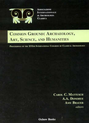 Common Ground: Archaeology, Art, Science and Humanities: The Proceedings of the 16th International Congress of Classical Archaeology (Hardback)