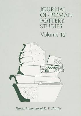 Journal of Roman Pottery Studies Volume 12 - Journal of Roman Pottery Studies 12 (Paperback)