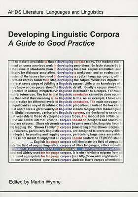 Developing Linguistic Corpora: A Guide to Good Practice - Archaeology Data Service & Digital Antiquity Guides to Good Practice (Paperback)