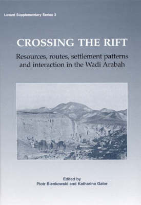 Crossing the Rift: Resources, Settlements Patterns and Interaction in the Wadi Arabah - Levant Supplementary Series 3 (Hardback)