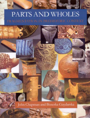 Parts and Wholes: Fragmentation in Prehistoric Context (Paperback)
