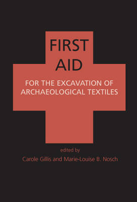 First Aid for the Excavation of Archaeological Textiles - Ancient Textiles Series 2 (Paperback)