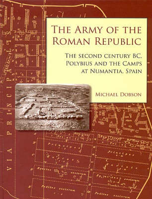 The Army of the Roman Republic: The Second Century BC, Polybius and the Camps at Numantia, Spain (Hardback)