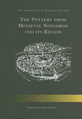 The Pottery from Medieval Novgorod and Its Region (Hardback)