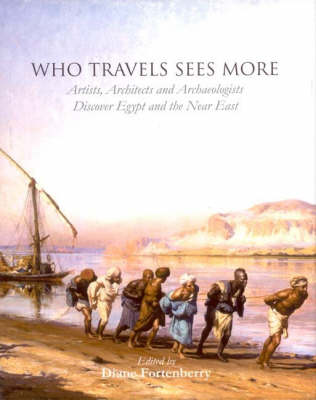 Who Travels Sees More: Artists, Architects and Archaeologists Discover Egypt and the Near East - ASTENE Publications (Hardback)