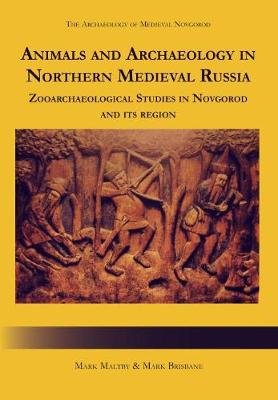 Animals and Archaeology in Northern Medieval Russia: Zooarchaeological Studies in Novgorod and its Region (Hardback)