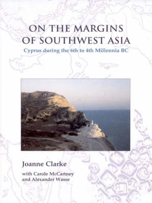 On the Margins of Southwest Asia: Cyprus during the 6th to 4th Millennia BC (Hardback)