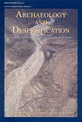 Archaeology and Desertification: The Wadi Faynan Landscape Survey, Southern Jordan - Levant Supplementary Series 6 (Hardback)
