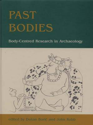 Past Bodies: Body-Centered Research in Archaeology (Hardback)