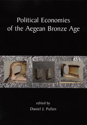 Political Economies of the Aegean Bronze Age (Paperback)