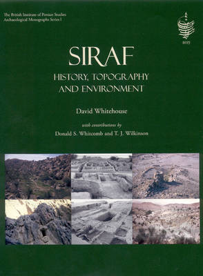 Siraf: History, Topography and Environment - British Institute of Persian Studies Archaeological Monograph Series 1 (Hardback)