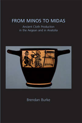 From Minos to Midas: Ancient Cloth Production in the Aegean and in Anatolia - Ancient Textiles Series 7 (Hardback)