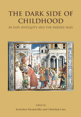 The Dark Side of Childhood in Late Antiquity and the Middle Ages (Paperback)