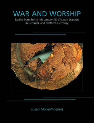 War and Worship: Textiles from 3rd to 4th-century AD Weapon Deposits in Denmark and Northern Germany - Ancient Textiles Series 9 (Hardback)