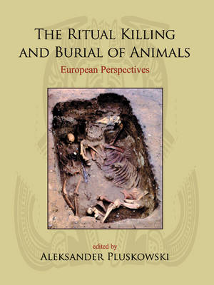 The Ritual Killing and Burial of Animals: European Perspectives (Hardback)