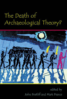 The Death of Archaeological Theory? - Oxbow Insights in Archaeology 1 (Paperback)