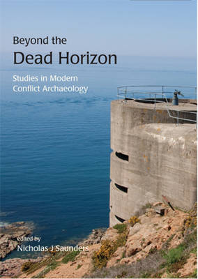 Beyond the Dead Horizon: Studies in Modern Conflict Archaeology (Paperback)