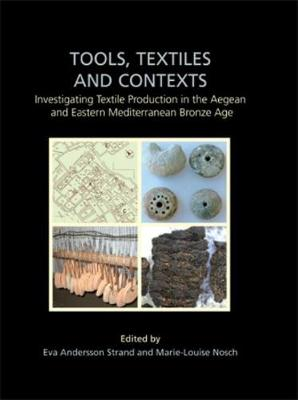 Tools, Textiles and Contexts: Textile Production in the Aegean and Eastern Mediterranean Bronze Age - Ancient Textiles Series 21 (Hardback)