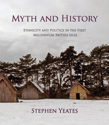 Myth and History: Ethnicity & Politics in the First Millennium British Isles (Paperback)