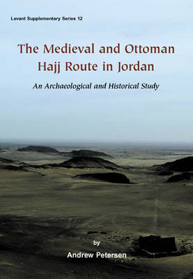 The Medieval and Ottoman Hajj Route in Jordan - Levant Supplementary Series 12 (Hardback)
