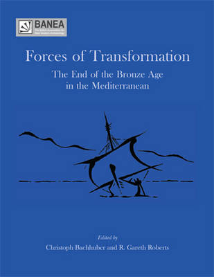 Forces of Transformation: The End of the Bronze Age in the Mediterranean - BANEA monograph Series 1 (Paperback)