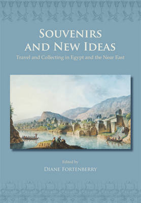 Souvenirs and New Ideas: Travel and Collecting in Egypt and the Near East - ASTENE Publications (Paperback)