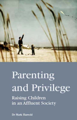 Parenting and Privilege: Raising Children in a Wealthy Environment (Paperback)