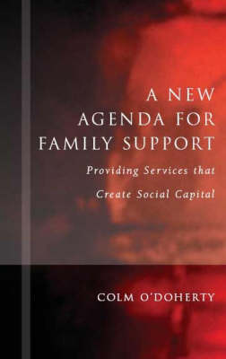 A New Agenda for Family Support: Creating Social Capital Through Services (Hardback)
