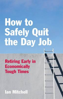 How to (safely) Quit the Day Job: Life Change Strategies for Economically Tough Times (Paperback)