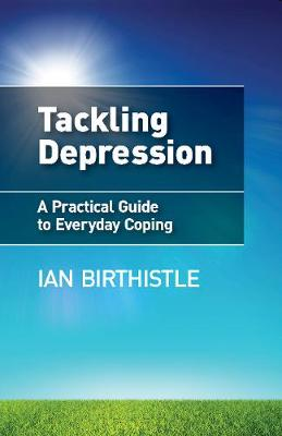 Tackling Depression: A Practical Guide to Everyday Coping (Paperback)