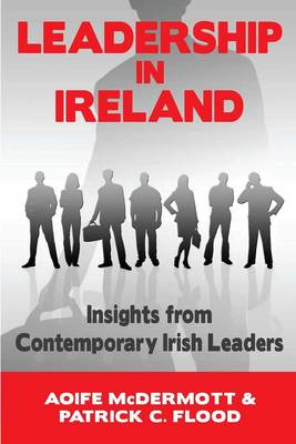 Leadership in Ireland: Insights from Contemporary Irish Leaders in the Public, Private and Voluntary Sectors (Paperback)