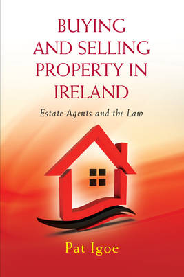 Buying and Selling Property in Ireland: Estate Agents and the Law (Paperback)
