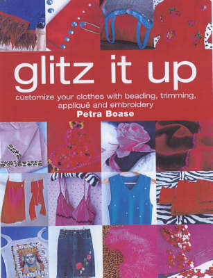 Glitz it Up: Customize Your Clothes with Beading, Trimming, Applique and Embroidery (Paperback)