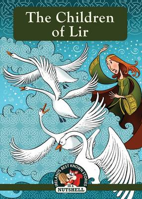 The Children of Lir - Ireland's Best Known Stories in a Nutshell 1 (Paperback)
