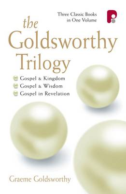 The Goldsworthy Trilogy: Gospel & Kingdom, Wisdom & Revelation: Gospel & Kingdom, Wisdom & Revelation (Paperback)