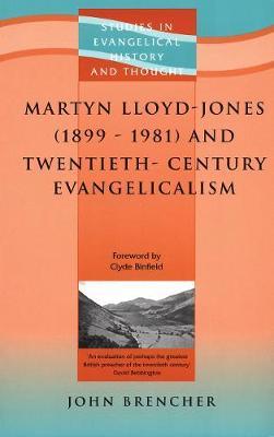 Martyn Lloyd-Jones (1899-1981) and Twentieth-Century Evangelicalism - Studies in Evangelical History & Thought (Paperback)