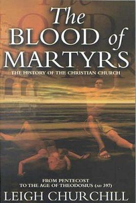 The Blood of Martyrs (Pentecost - Ad 397): From Pentecost to the Age of Theodosius (Ad 397) (Paperback)