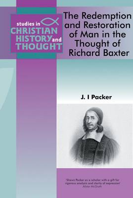 Redemption & Restoration of Man in the Thought of Richard Baxter - Studies in Christian History and Thought (Paperback)