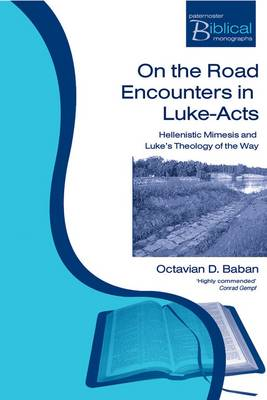 On the Road Encounters in Luke-Acts: Hellenistic Mimesis and Luke's Theology of the Way - Paternoster Biblical Monographs (Paperback)