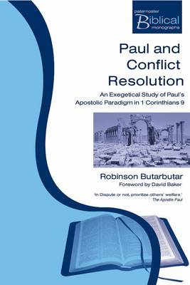 Paul and Conflict Resolution: An Exegetical Study of Paul's Apostolic Paradigm in 1 Corinthians 9 - Paternoster Biblical Monographs (Paperback)