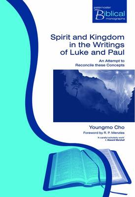 Spirit and Kingdom in the Writings of Luke and Paul: An Attempt to Reconcile These Concepts in Luke and Paul - Paternoster Biblical Monographs (Paperback)
